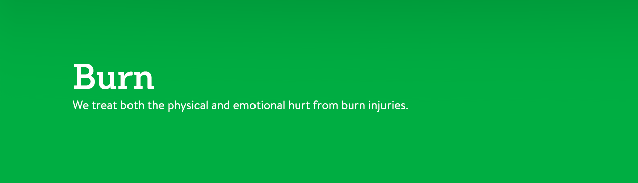 Regions Hospital - Burn - We treat both the physical and emotional hurt from burn injuries.